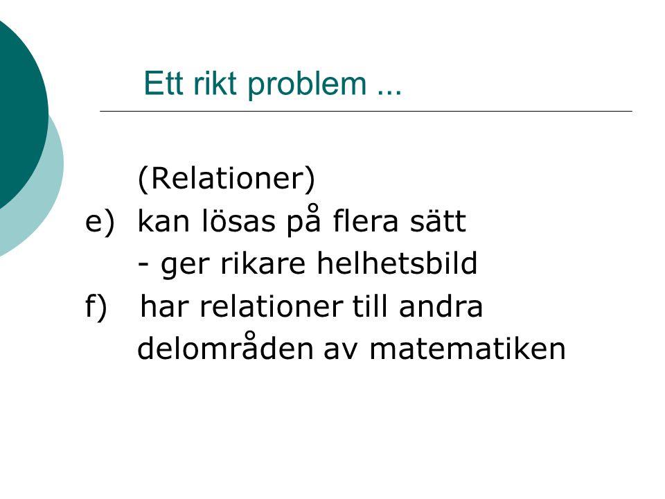 Ett rikt problem ... (Relationer) e) kan lösas på flera sätt
