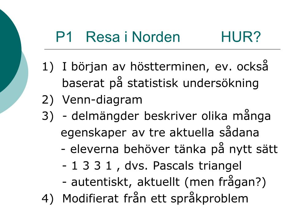 P1 Resa i Norden HUR 1) I början av höstterminen, ev. också