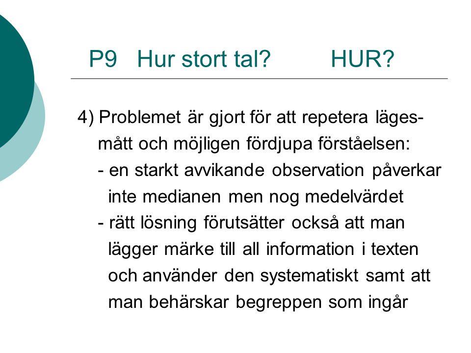 P9 Hur stort tal HUR 4) Problemet är gjort för att repetera läges-