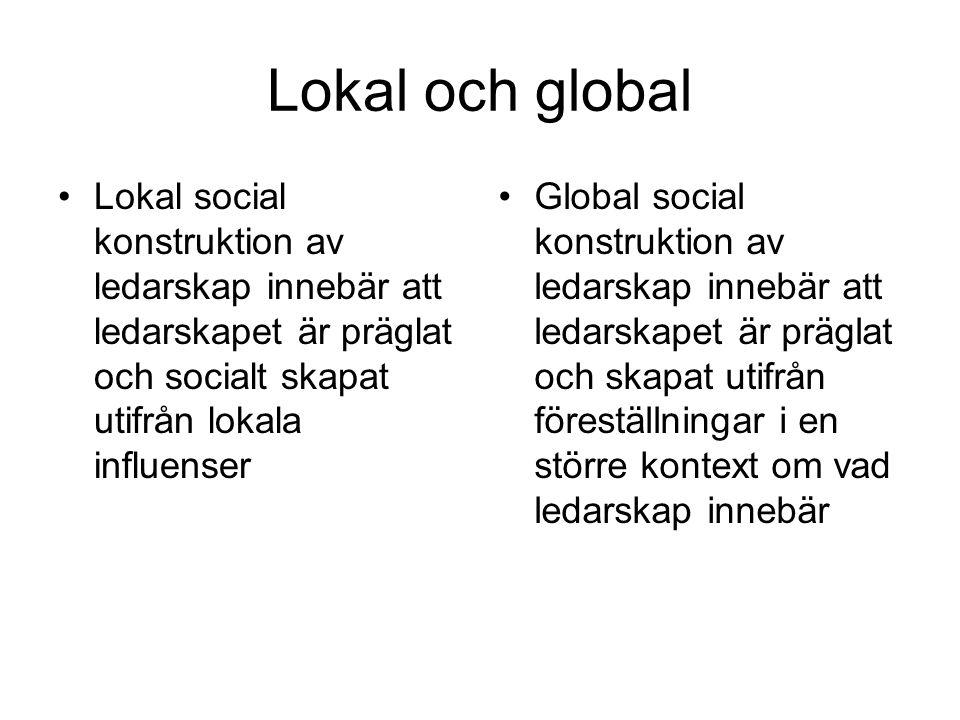 Lokal och global Lokal social konstruktion av ledarskap innebär att ledarskapet är präglat och socialt skapat utifrån lokala influenser.