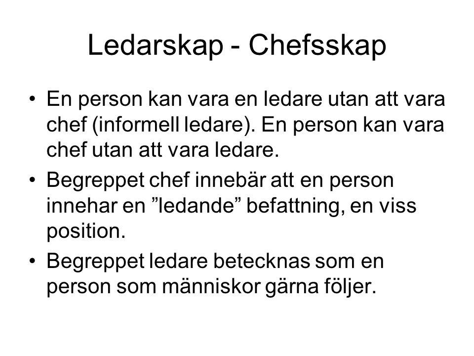 Ledarskap - Chefsskap En person kan vara en ledare utan att vara chef (informell ledare). En person kan vara chef utan att vara ledare.