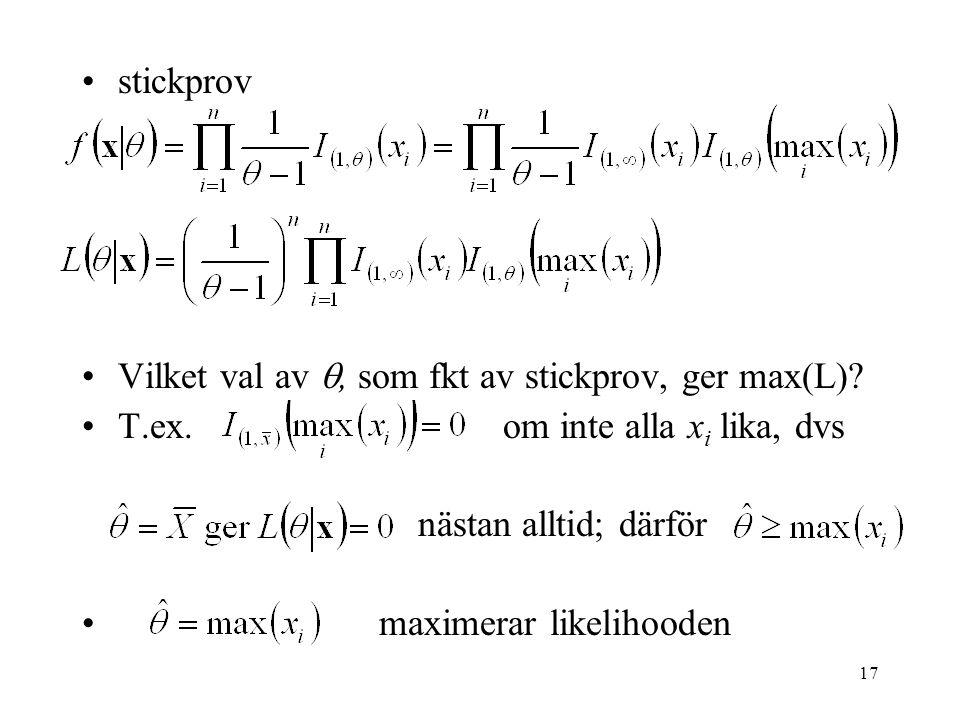 stickprov Vilket val av , som fkt av stickprov, ger max(L) T.ex. om inte alla xi lika, dvs.