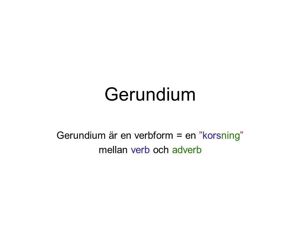 Gerundium är en verbform = en korsning mellan verb och adverb