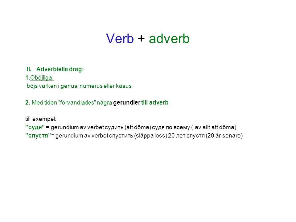 Verb + adverb II. Adverbiella drag: 1.Oböjliga: