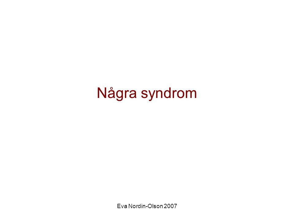 Några syndrom Eva Nordin-Olson 2007