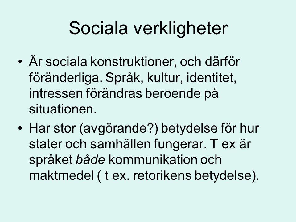 Sociala verkligheter Är sociala konstruktioner, och därför föränderliga. Språk, kultur, identitet, intressen förändras beroende på situationen.