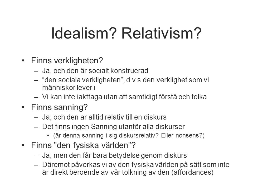 Idealism Relativism Finns verkligheten Finns sanning