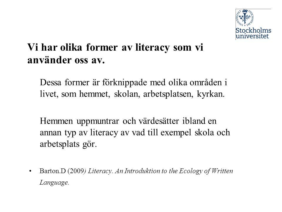 Vi har olika former av literacy som vi använder oss av.