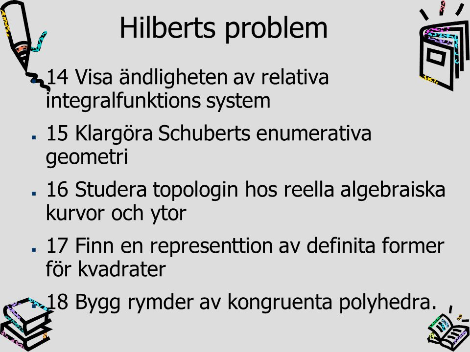 Hilberts problem 14 Visa ändligheten av relativa integralfunktions system. 15 Klargöra Schuberts enumerativa geometri.