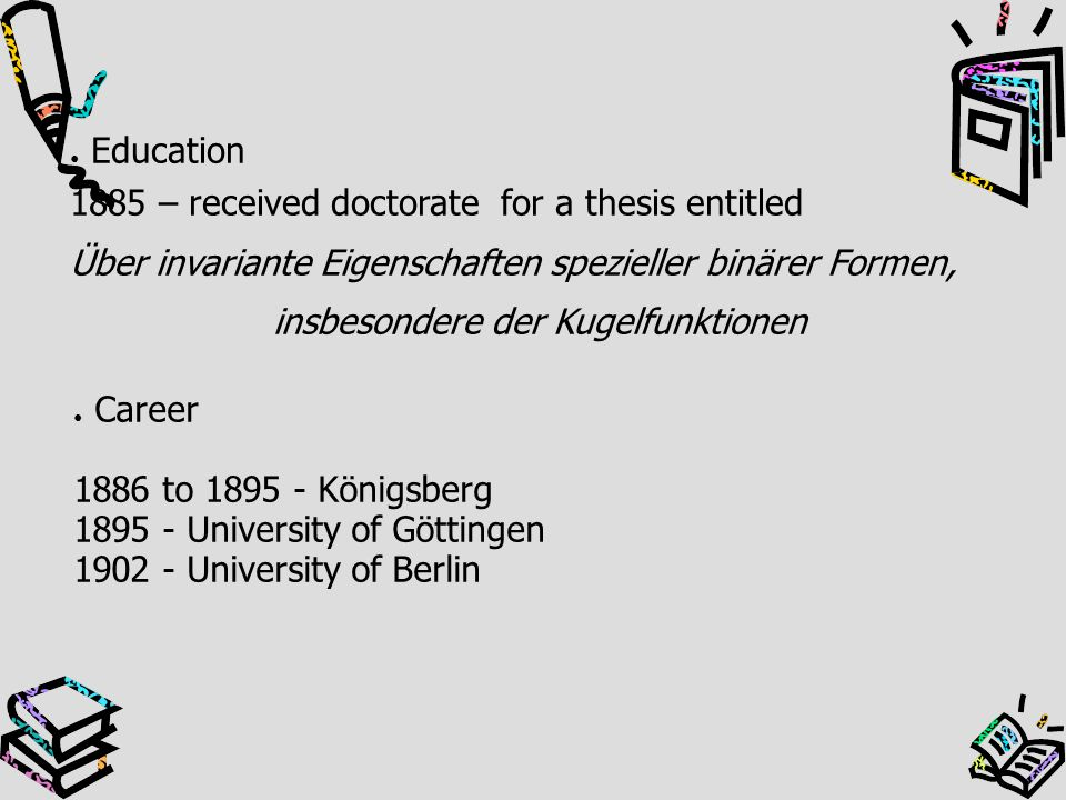 Education 1885 – received doctorate for a thesis entitled.