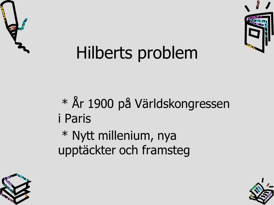 Hilberts problem * År 1900 på Världskongressen i Paris