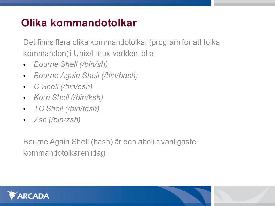 Olika kommandotolkar Det finns flera olika kommandotolkar (program för att tolka. kommandon) i Unix/Linux-världen, bl.a:
