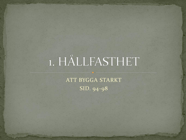 1. HÅLLFASTHET ATT BYGGA STARKT SID. 94-98