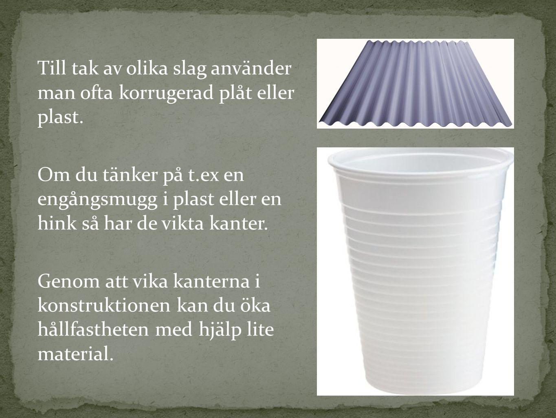 Till tak av olika slag använder man ofta korrugerad plåt eller plast
