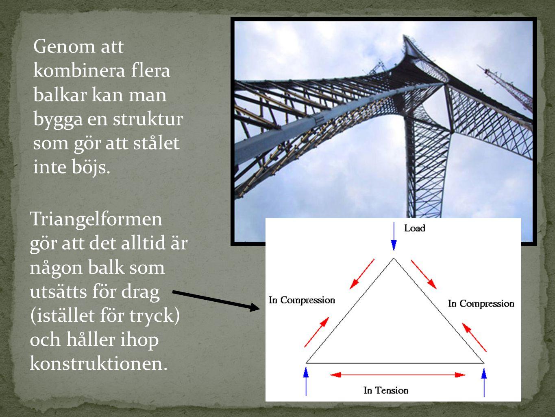 Genom att kombinera flera balkar kan man bygga en struktur som gör att stålet inte böjs.
