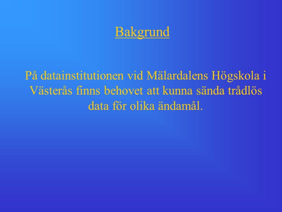 Bakgrund På datainstitutionen vid Mälardalens Högskola i Västerås finns behovet att kunna sända trådlös data för olika ändamål.
