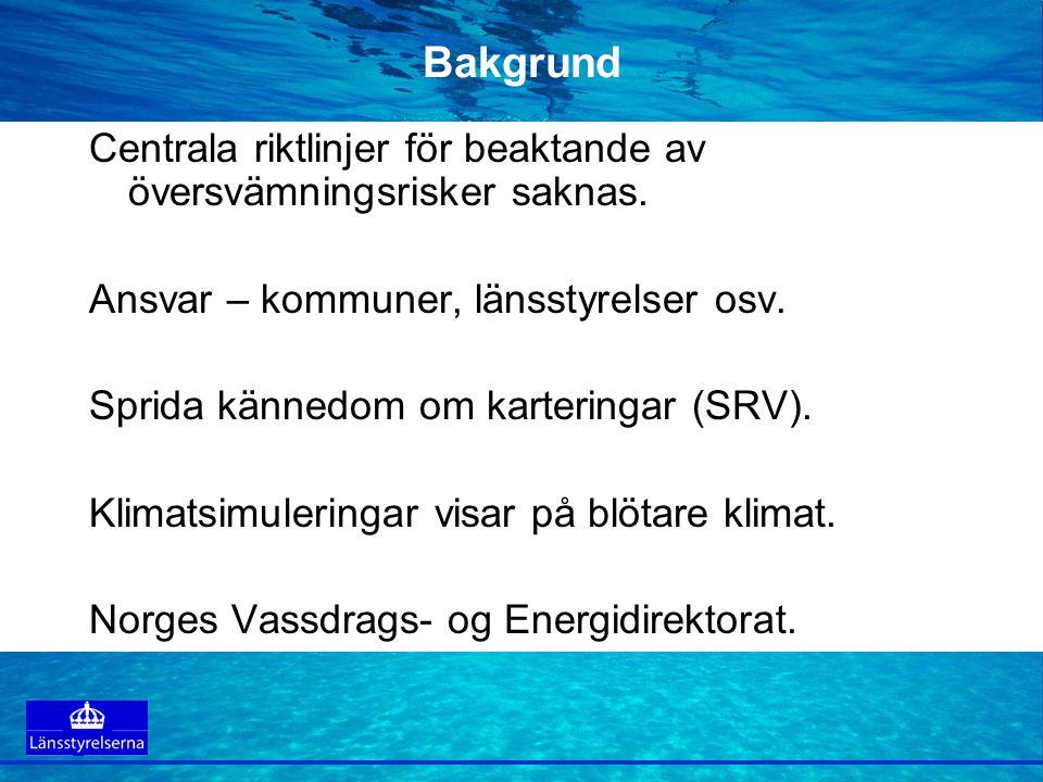 Bakgrund Centrala riktlinjer för beaktande av översvämningsrisker saknas. Ansvar – kommuner, länsstyrelser osv.