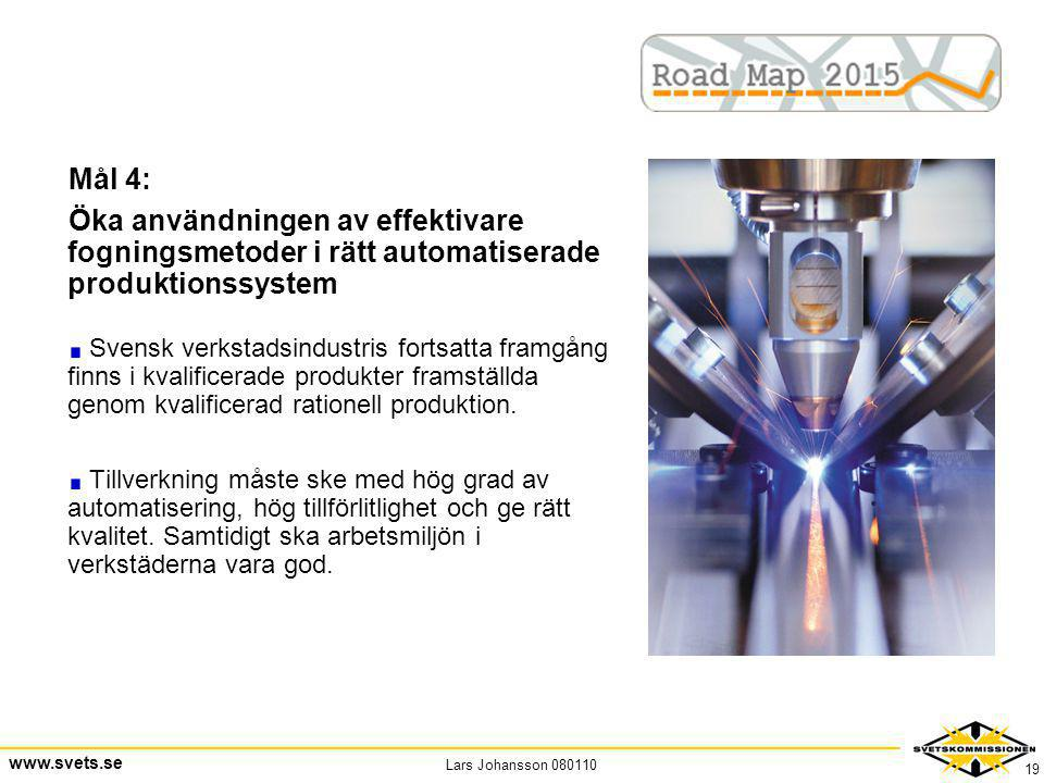 Mål 4: Öka användningen av effektivare fogningsmetoder i rätt automatiserade produktionssystem.