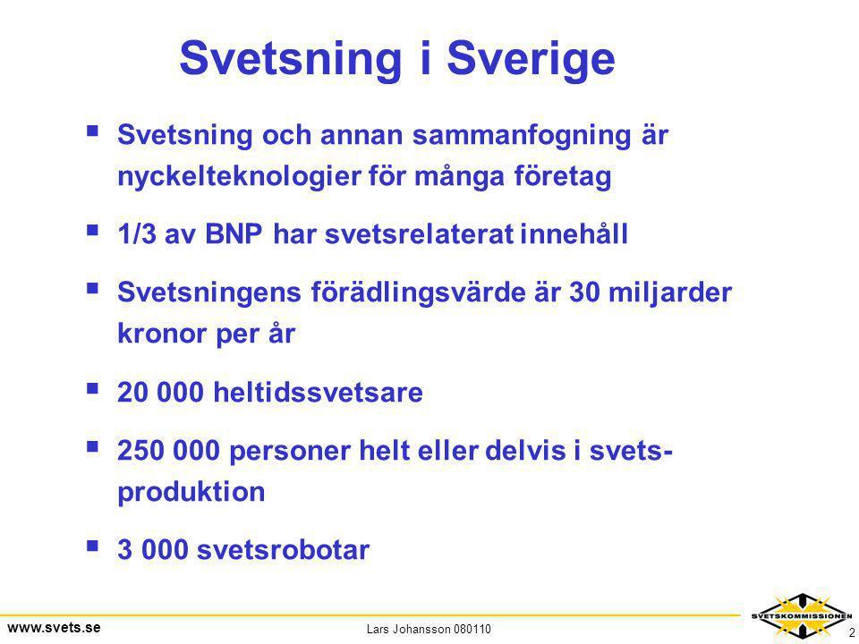 Svetsning i Sverige Svetsning och annan sammanfogning är nyckelteknologier för många företag. 1/3 av BNP har svetsrelaterat innehåll.