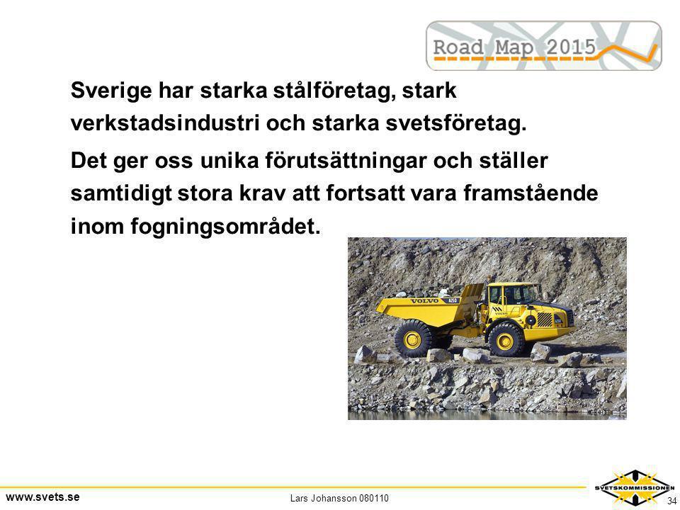 Sverige har starka stålföretag, stark verkstadsindustri och starka svetsföretag.
