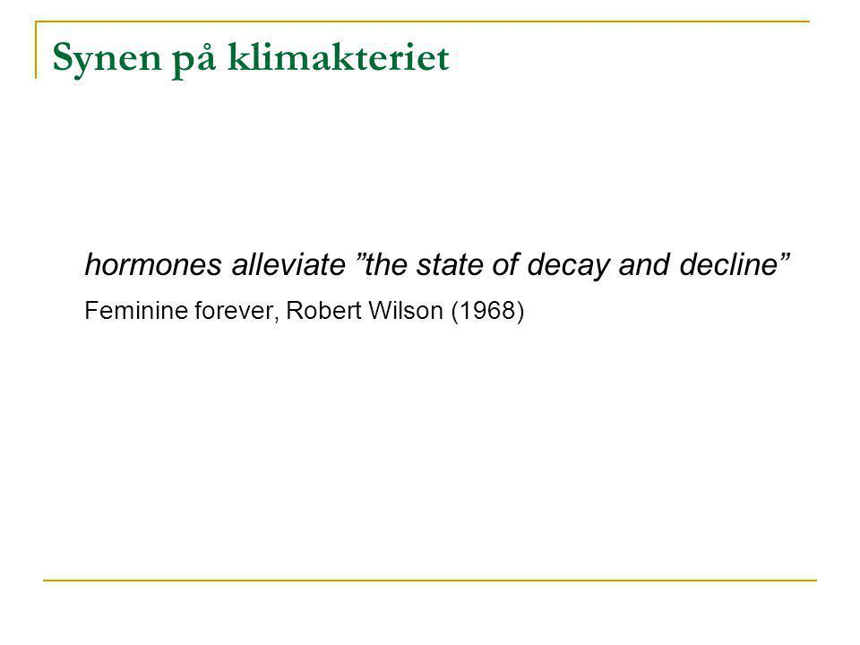 Synen på klimakteriet hormones alleviate the state of decay and decline Feminine forever, Robert Wilson (1968)