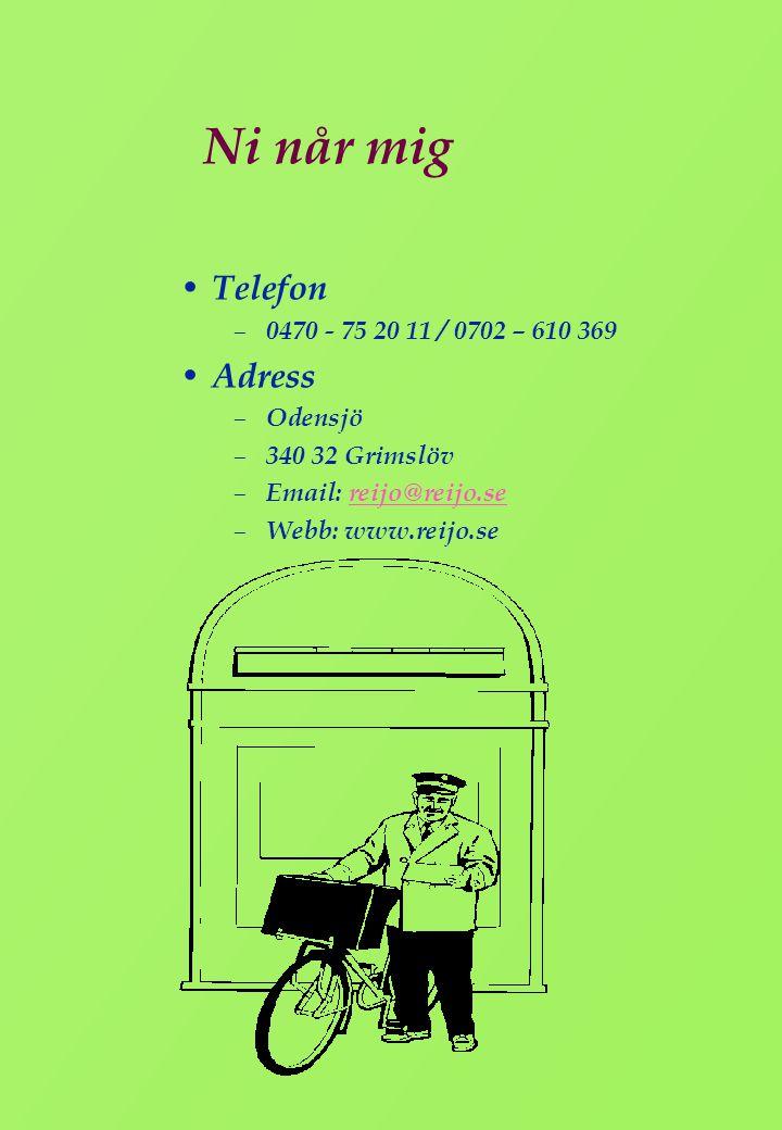 Ni når mig Telefon Adress 0470 - 75 20 11 / 0702 – 610 369 Odensjö