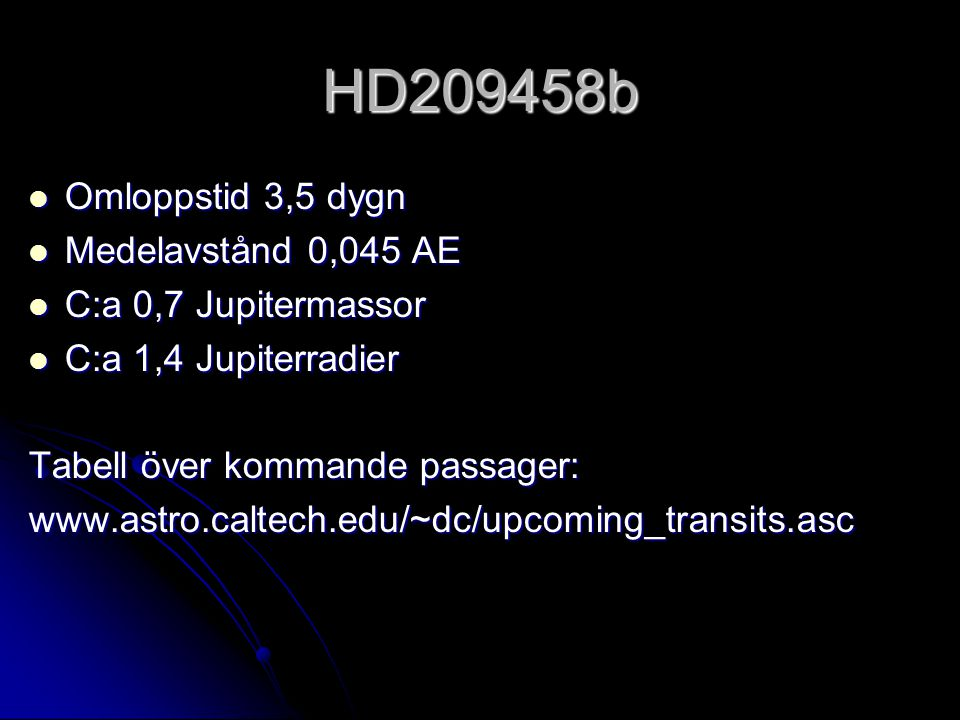 HD209458b Omloppstid 3,5 dygn Medelavstånd 0,045 AE