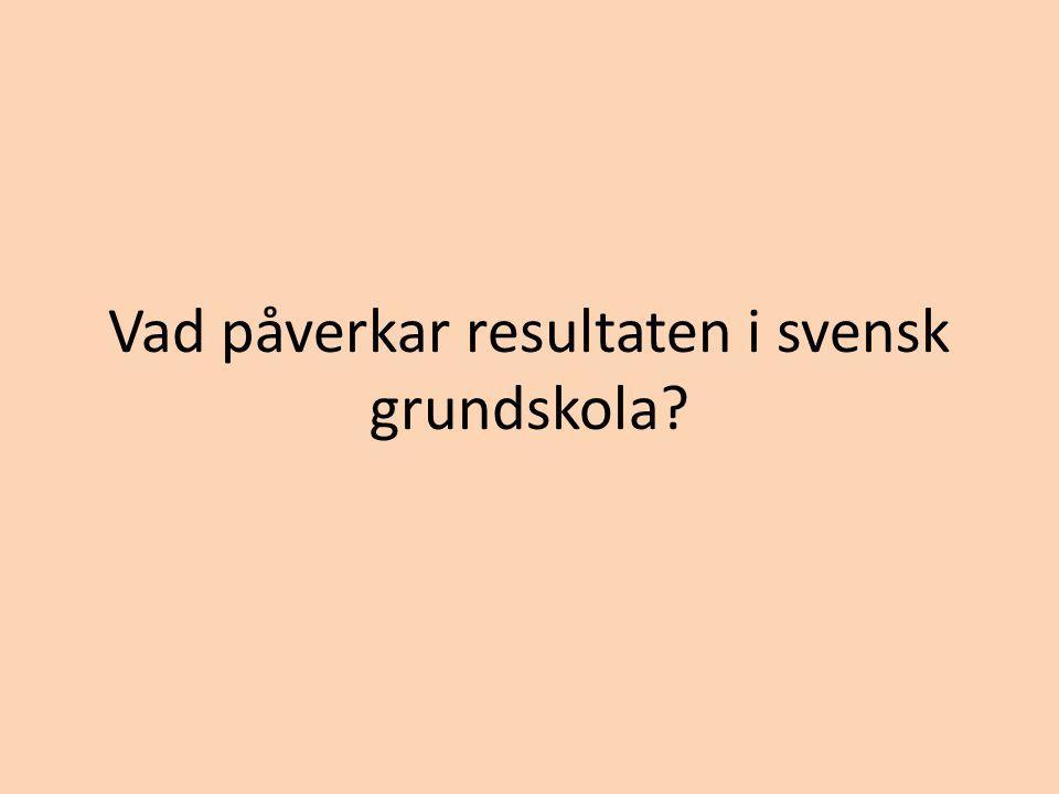 Vad påverkar resultaten i svensk grundskola