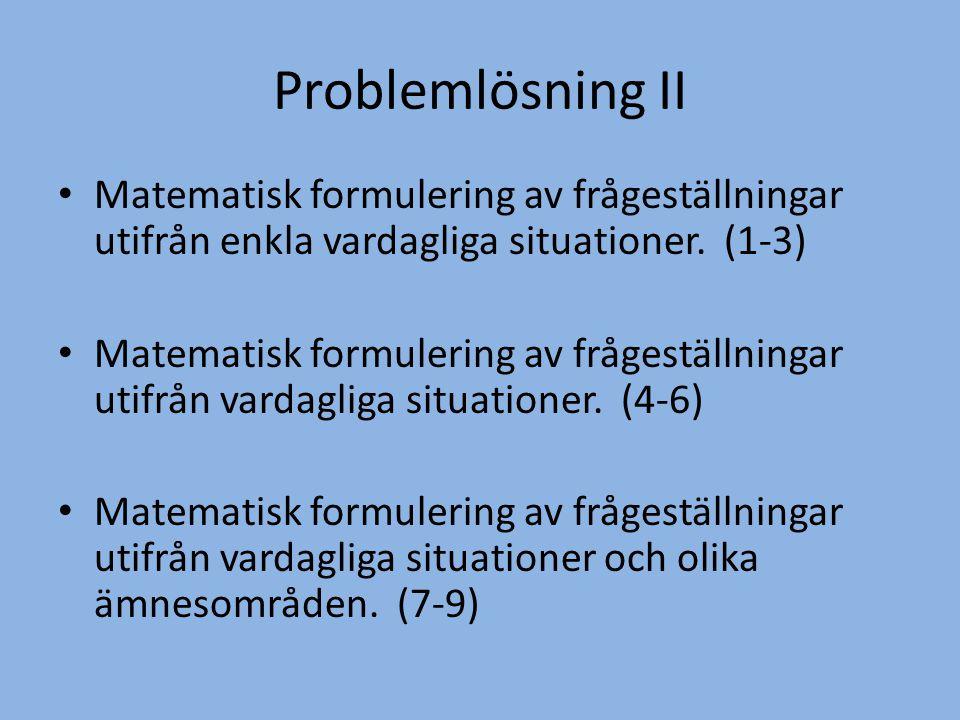 Problemlösning II Matematisk formulering av frågeställningar utifrån enkla vardagliga situationer. (1-3)