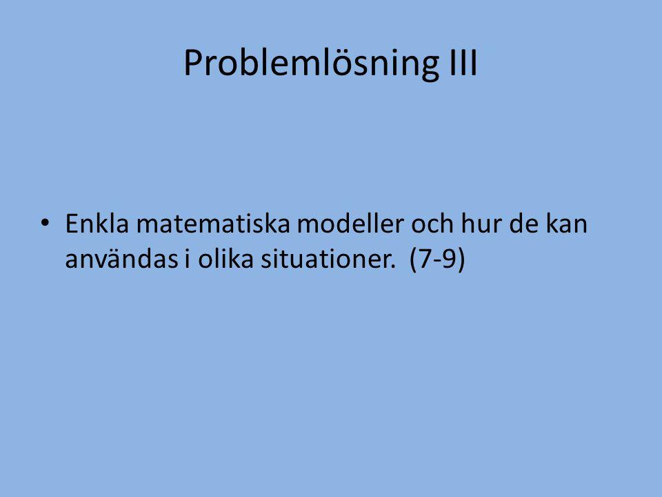 Problemlösning III Enkla matematiska modeller och hur de kan användas i olika situationer. (7-9)