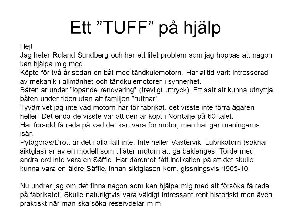 Ett TUFF på hjälp Hej! Jag heter Roland Sundberg och har ett litet problem som jag hoppas att någon kan hjälpa mig med.