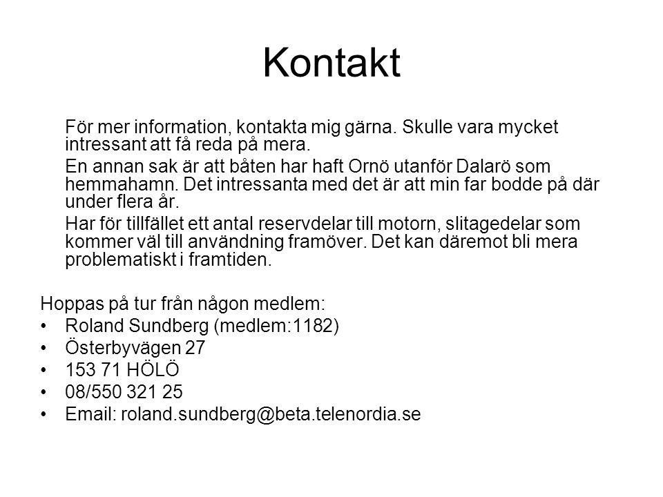 Kontakt För mer information, kontakta mig gärna. Skulle vara mycket intressant att få reda på mera.