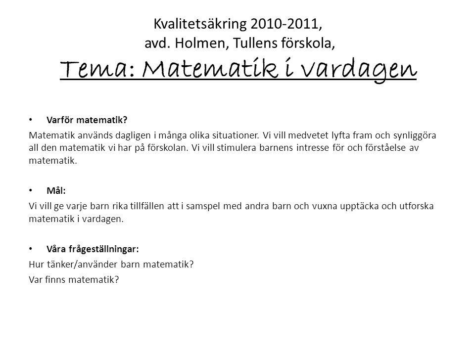 Kvalitetsäkring 2010-2011, avd. Holmen, Tullens förskola, Tema: Matematik i vardagen