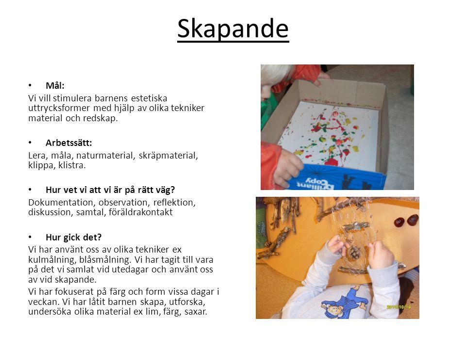 Skapande Mål: Vi vill stimulera barnens estetiska uttrycksformer med hjälp av olika tekniker material och redskap.