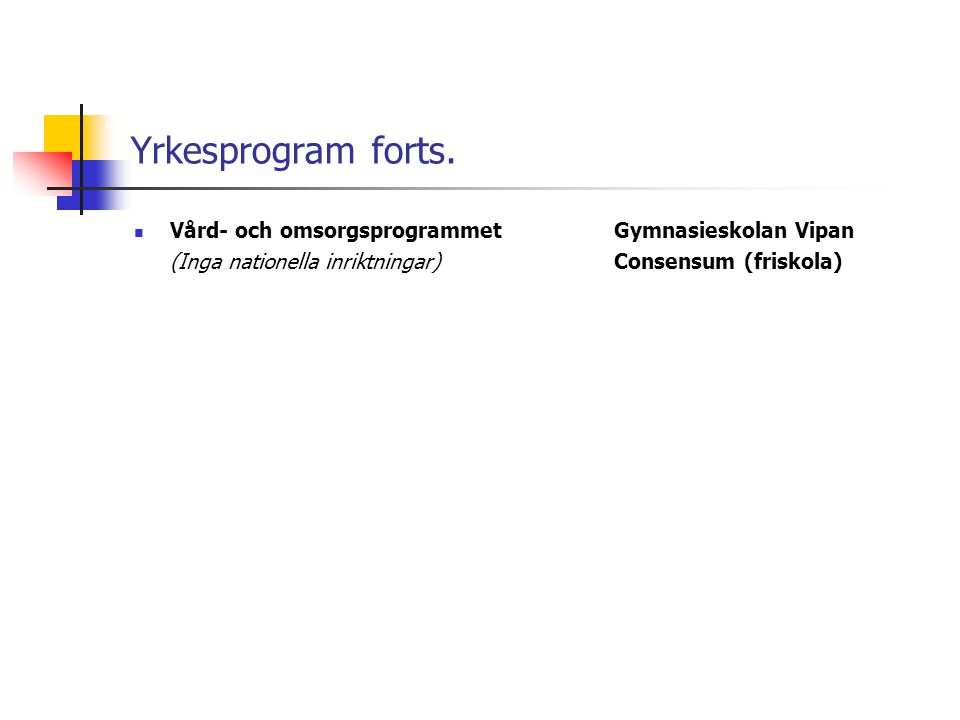 Yrkesprogram forts. Vård- och omsorgsprogrammet Gymnasieskolan Vipan