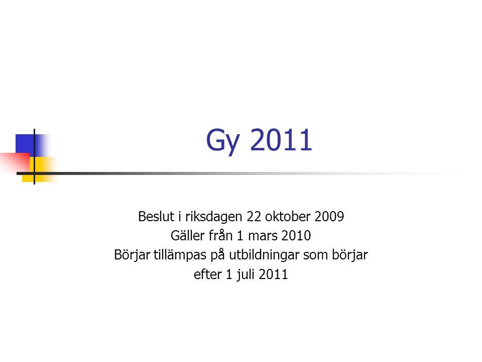 Gy 2011 Beslut i riksdagen 22 oktober 2009 Gäller från 1 mars 2010