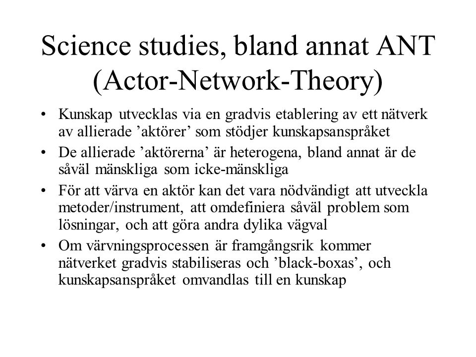 Science studies, bland annat ANT (Actor-Network-Theory)