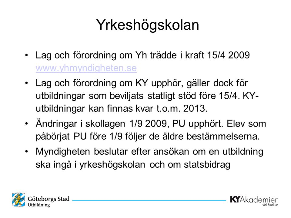 Yrkeshögskolan Lag och förordning om Yh trädde i kraft 15/4 2009 www.yhmyndigheten.se.