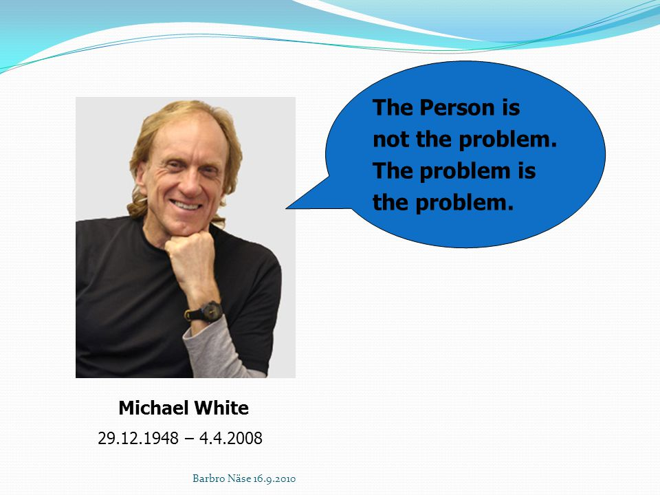 The Person is not the problem. The problem is the problem.