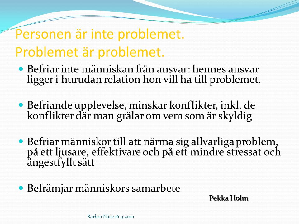 Personen är inte problemet. Problemet är problemet.