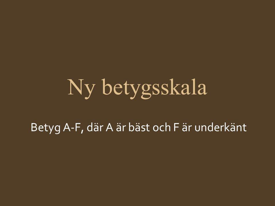 Betyg A-F, där A är bäst och F är underkänt
