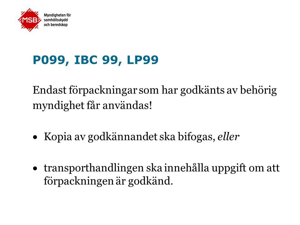 P099, IBC 99, LP99 Endast förpackningar som har godkänts av behörig