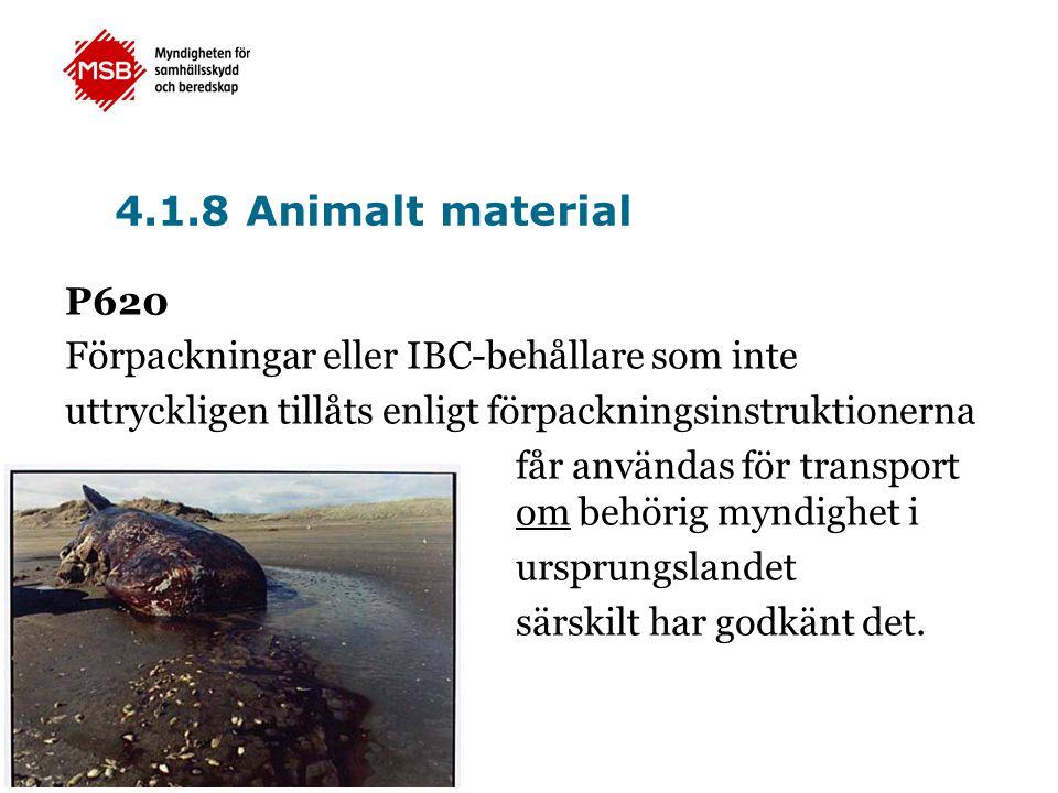 4.1.8 Animalt material P620 Förpackningar eller IBC-behållare som inte