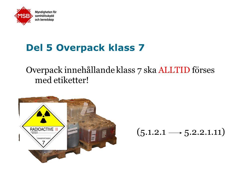 Del 5 Overpack klass 7 Overpack innehållande klass 7 ska ALLTID förses med etiketter.