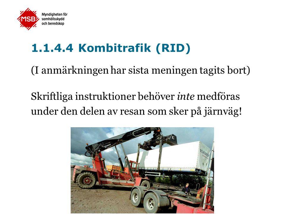 1.1.4.4 Kombitrafik (RID) (I anmärkningen har sista meningen tagits bort) Skriftliga instruktioner behöver inte medföras.
