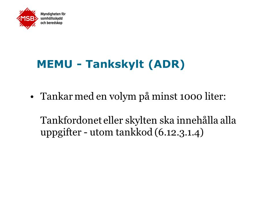 MEMU - Tankskylt (ADR) Tankar med en volym på minst 1000 liter: Tankfordonet eller skylten ska innehålla alla uppgifter - utom tankkod (6.12.3.1.4)