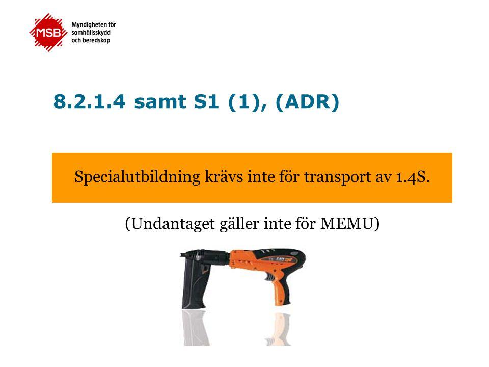 8.2.1.4 samt S1 (1), (ADR) Specialutbildning krävs inte för transport av 1.4S.