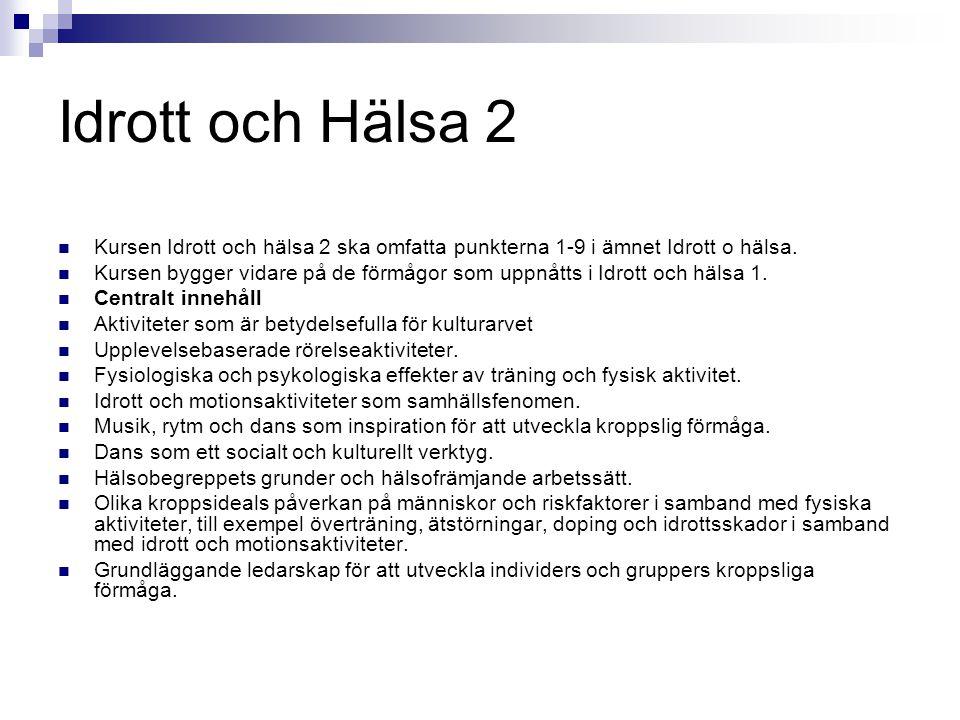 Idrott och Hälsa 2 Kursen Idrott och hälsa 2 ska omfatta punkterna 1-9 i ämnet Idrott o hälsa.