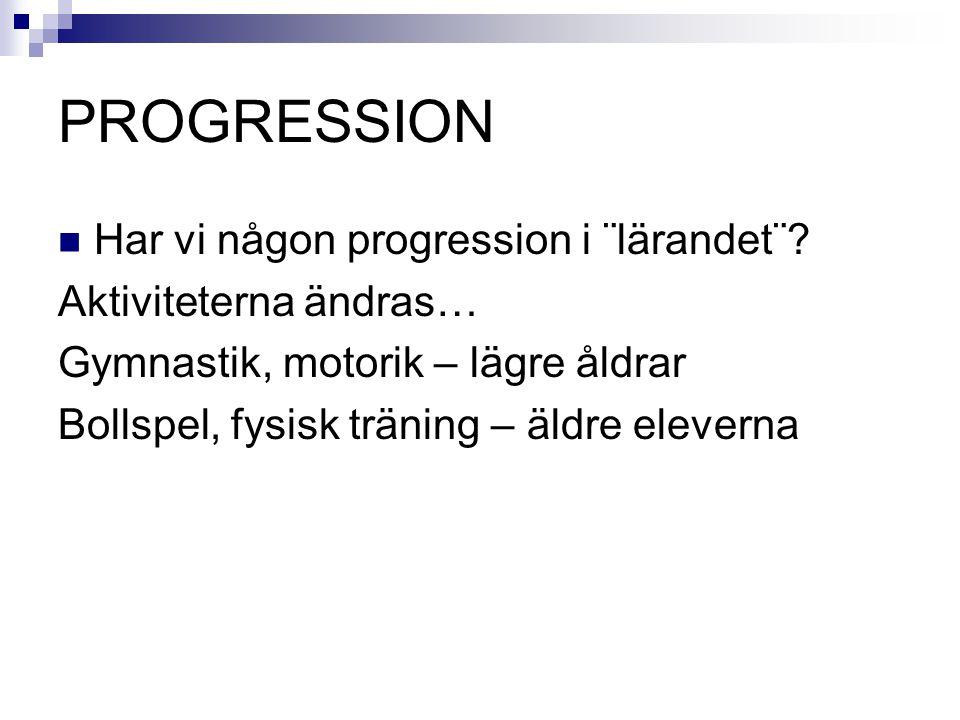 PROGRESSION Har vi någon progression i ¨lärandet¨