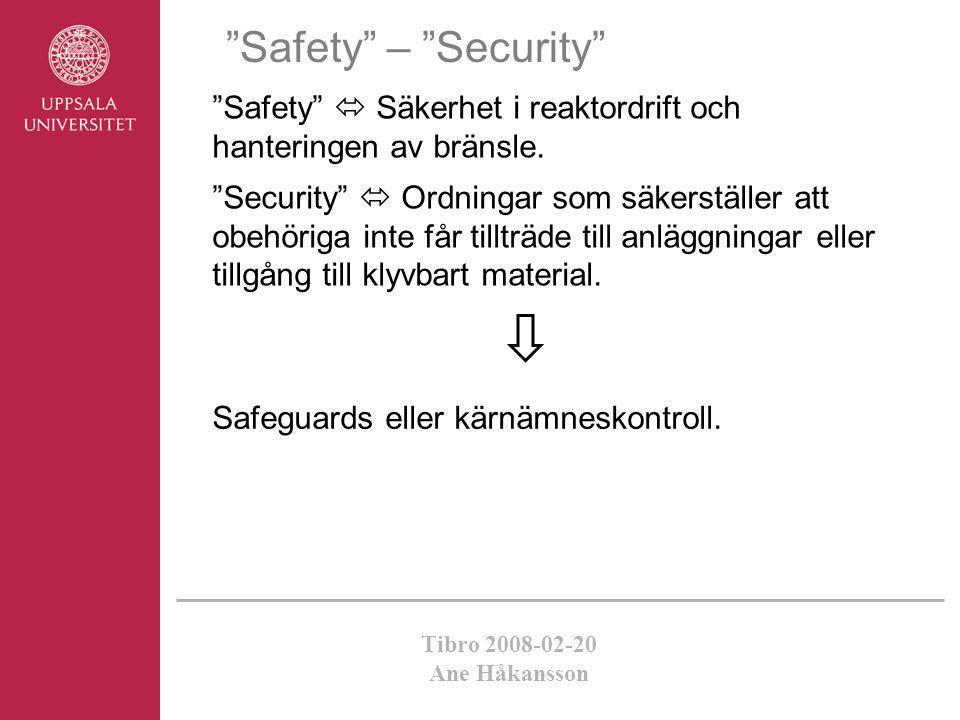Safety – Security Safety  Säkerhet i reaktordrift och hanteringen av bränsle.